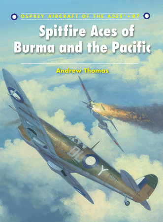 Spitfire Aces of Burma and the Pacific by Andrew Thomas