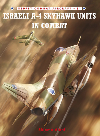 Israeli A-4 Skyhawk Units in Combat by Shlomo Aloni