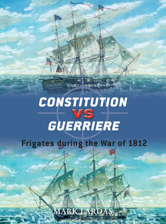 Constitution vs Guerriere by Mark Lardas