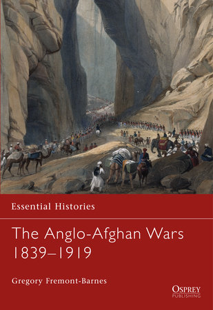 The Anglo-Afghan Wars 1839-1919 by Gregory Fremont-Barnes