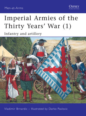 Imperial Armies of the Thirty Years'  War (1) by Vladimir Brnardic