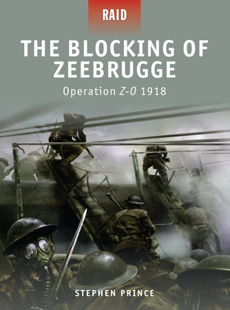 The Blocking of Zeebrugge - Operation Z-O 1918 by Stephen Prince