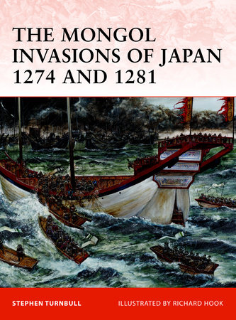 The Mongol Invasions of Japan 1274 and 1281 by