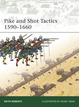 Pike and Shot Tactics 1590-1660 by Keith Roberts
