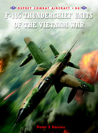 F-105 Thunderchief Units of the Vietnam War by Peter Davies