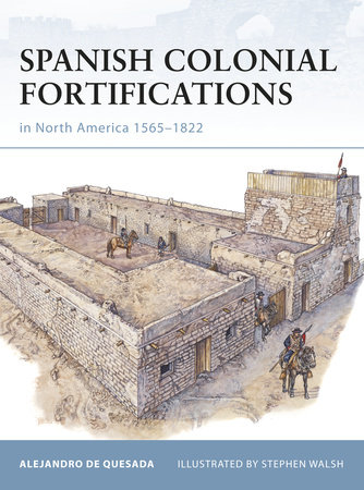 Spanish Colonial Fortifications in North America 1565-1822 by