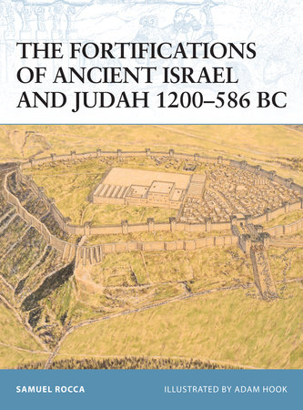 The Fortifications of Ancient Israel and Judah 1200-586 BC by Samuel Rocca