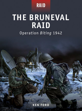 The Bruneval Raid - Operation Biting 1942 by Ken Ford