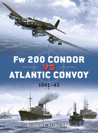 Fw 200 Condor vs Atlantic Convoy by Robert Forczyk