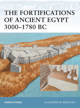 The Fortifications of Ancient Egypt 3000-1780 BC by Carola Vogel