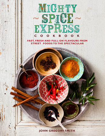 Mighty Spice Express Cookbook by John Gregory Smith