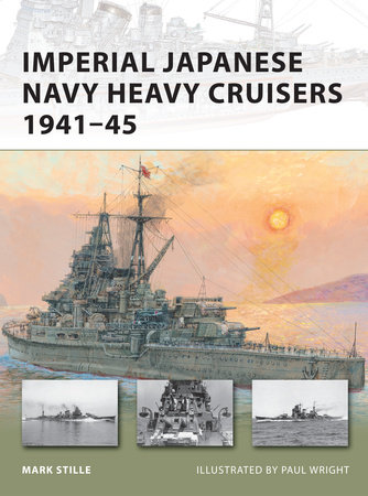 Imperial Japanese Navy Heavy Cruisers 1941-1945 by Mark Stille
