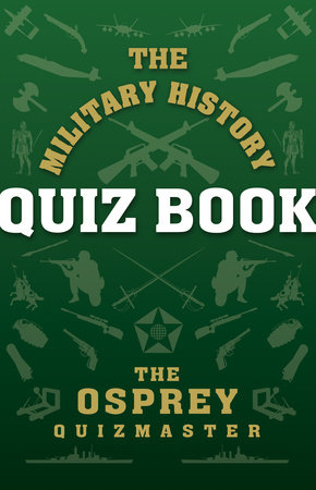 The Military History Quiz Book by Osprey Quizmaster