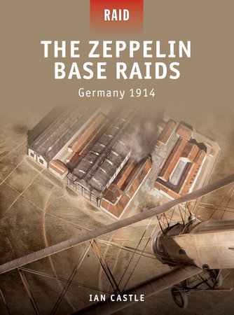 The Zeppelin Base Raids - Germany 1914 by Ian Castle