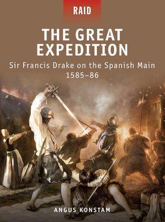 The Great Expedition - Sir Francis Drake on the Spanish Main 1585-86 by Angus Konstam
