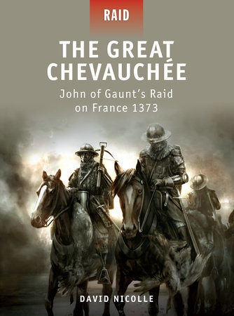 The Great Chevauchee - John of Gaunt's Raid on France 1373 by David Nicolle