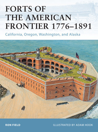 Forts of the American Frontier 1776-1891 by