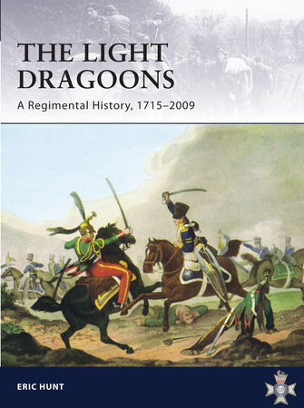 Light Dragoons - A Regimental History, 1715-2009 by