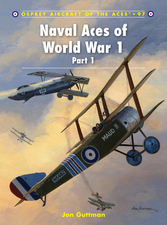 Naval Aces of World War 1 Part I by Jon Guttman
