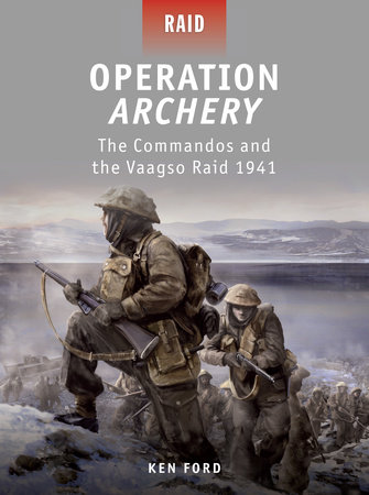 Operation Archery - The Commandos and the Vaagso Raid 1941 by Ken Ford