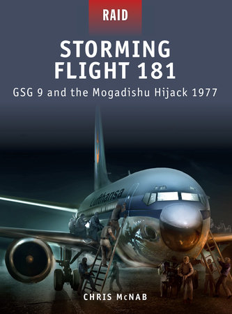 Storming Flight 181 - GSG-9 and the Mogadishu Hijack 1977 by Chris McNab
