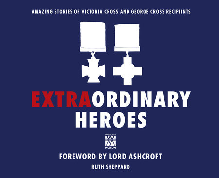Extraordinary Heroes by Ruth Sheppard and The Imperial War Museum