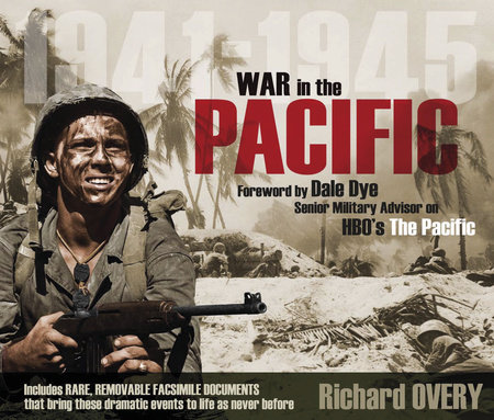 War in the Pacific 1941-1945 by Richard Overy and Dale Dye