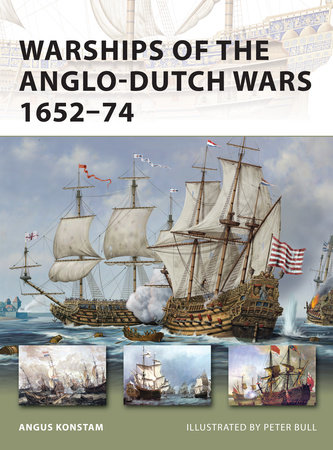 Warships of the Anglo-Dutch Wars 1652-74 by Angus Konstam