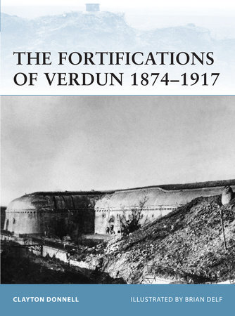 Fortifications of Verdun 1874-1917 by Clayton Donnell