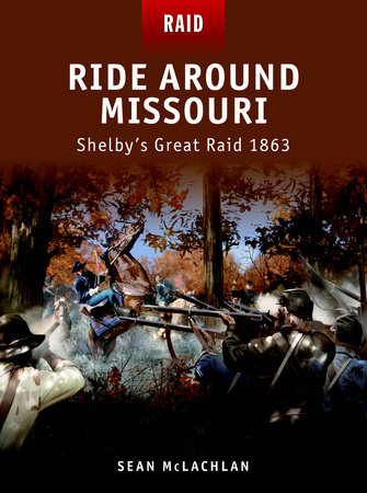 Ride Around Missouri & Shelby's Great Raid 1863 by Sean McLachlan