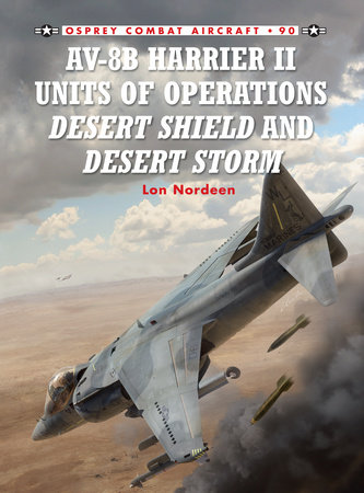 AV-8B Harrier II Units of Operations Desert Shield and Desert Storm by Lon Nordeen