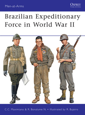 Brazilian Expeditionary Force in World War II by Ricardo Neto and Cesar Campiani Maximiano