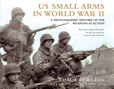 US Small Arms in World War II by Tom Laemlein and Dale Dye