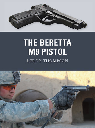 The Beretta M9 Pistol by Leroy Thompson