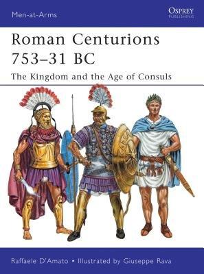 Roman Centurions 753-31 BC by Raffaele D'Amato