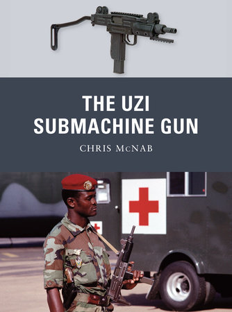 The Uzi Submachine Gun by