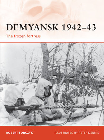 Demyansk 1942-43 by Robert Forczyk