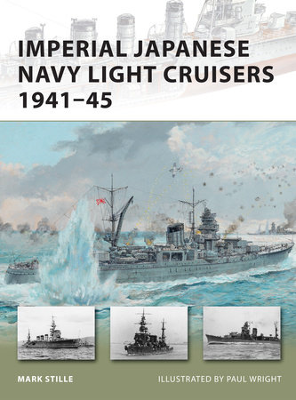 Imperial Japanese Navy Light Cruisers 1941-45 by Mark Stille