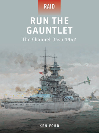 Run The Gauntlet - The Channel Dash 1942 by Ken Ford
