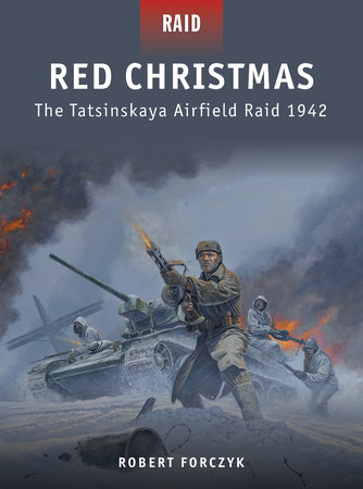 Red Christmas - The Tatsinskaya Airfield Raid 1942 by Robert Forczyk