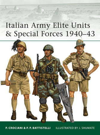 Italian Army Elite Units & Special Forces 1940-43 by Pier Battistelli