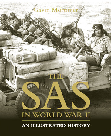 The SAS in World War II: An Illustrated History by Gavin Mortimer