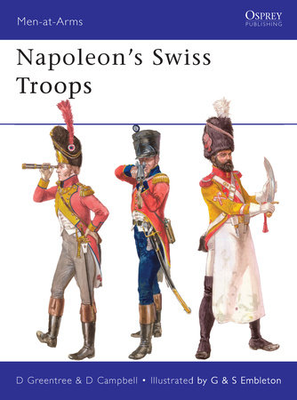 Napoleon's Swiss Troops by David Greentree