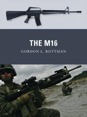 The M16 by Gordon Rottman