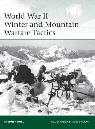 World War II Winter and Mountain Warfare Tactics by Stephen Bull