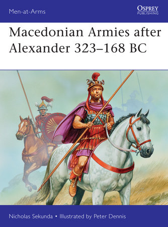 Macedonian Armies after Alexander 323-168 BC by Nicholas Sekunda