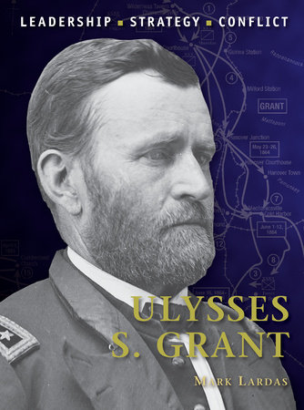 Ulysses S. Grant by Mark Lardas