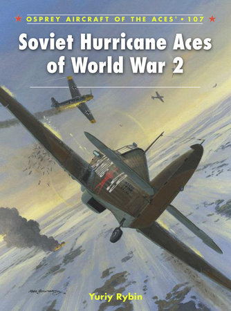 Soviet Hurricane Aces of World War 2 by Yuriy Rybin