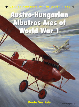 Austro-Hungarian Albatros Aces of World War 1 by Paolo Varriale