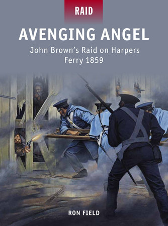 Avenging Angel - John Brown's Raid on Harpers Ferry 1859 by Ron Field
